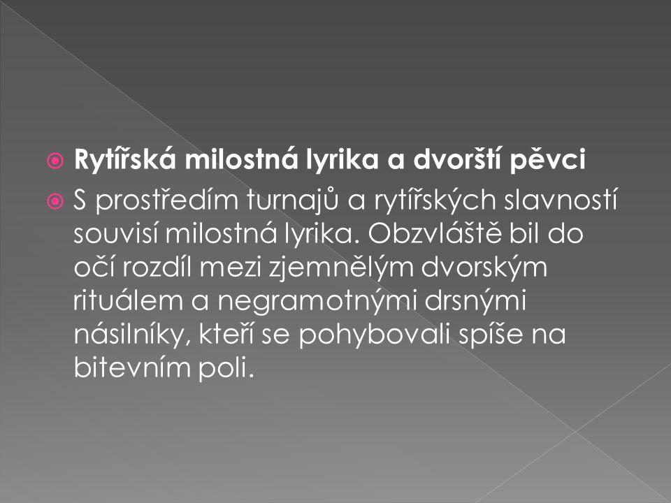  Rytířská milostná lyrika a dvorští pěvci  S prostředím turnajů a rytířských slavností souvisí milostná lyrika.