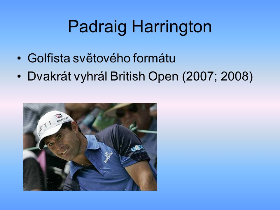 Zdroje http://cs.wikipedia.org/wiki/Irsko http://cs.wikipedia.org/wiki/Svat%C3%BD_Patrik http://en.wikipedia.org/wiki/Arthur_Guinness http://golf.idnes.cz/harrington-padraig-0aw-/hraci- golfu.asp?c=A090514_165253_hraci-golfu_jokhttp://golf.idnes.cz/harrington-padraig-0aw-/hraci- golfu.asp?c=A090514_165253_hraci-golfu_jok http://en.wikipedia.org/wiki/Daniel_O Connell http://cs.wikipedia.org/wiki/Mary_McAleese http://cs.wikipedia.org/wiki/Mary_Robinsonov%C3%A1 http://cs.wikipedia.org/wiki/U2 http://cs.wikipedia.org/wiki/James_Joyce