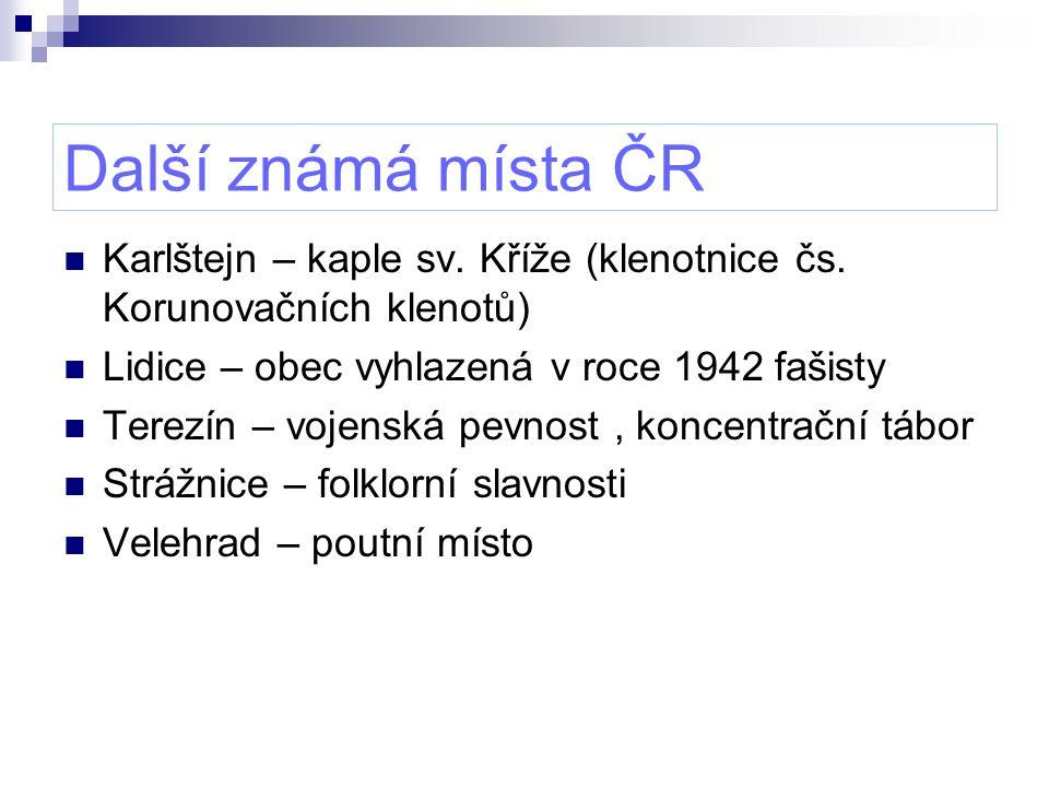 Další známá místa ČR Karlštejn – kaple sv. Kříže (klenotnice čs. Korunovačních klenotů) Lidice – obec vyhlazená v roce 1942 fašisty Terezín – vojenská