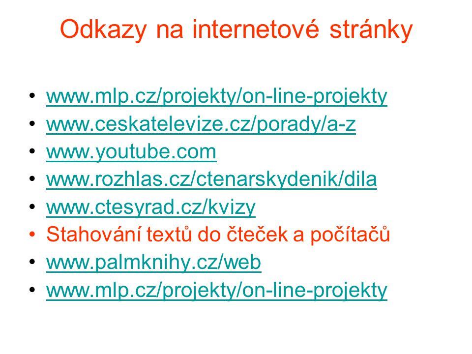 Odkazy na internetové stránky www.mlp.cz/projekty/on-line-projekty www.ceskatelevize.cz/porady/a-z www.youtube.com www.rozhlas.cz/ctenarskydenik/dila