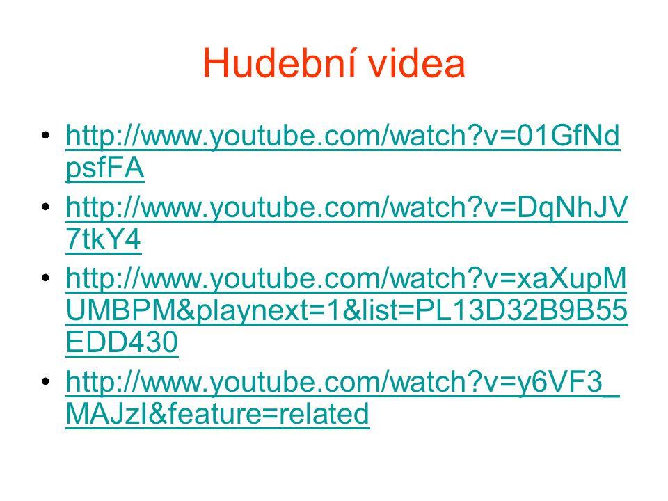 Hudební videa http://www.youtube.com/watch?v=01GfNd psfFAhttp://www.youtube.com/watch?v=01GfNd psfFA http://www.youtube.com/watch?v=DqNhJV 7tkY4http:/