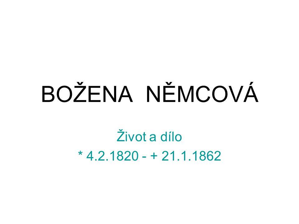 BOŽENA NĚMCOVÁ Život a dílo * 4.2.1820 - + 21.1.1862