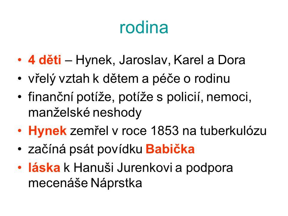 rodina 4 děti – Hynek, Jaroslav, Karel a Dora vřelý vztah k dětem a péče o rodinu finanční potíže, potíže s policií, nemoci, manželské neshody Hynek z