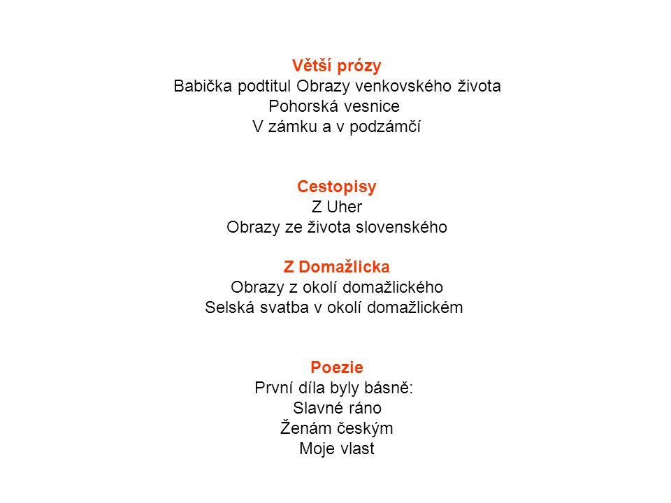 Větší prózy Babička podtitul Obrazy venkovského života Pohorská vesnice V zámku a v podzámčí Cestopisy Z Uher Obrazy ze života slovenského Z Domažlick