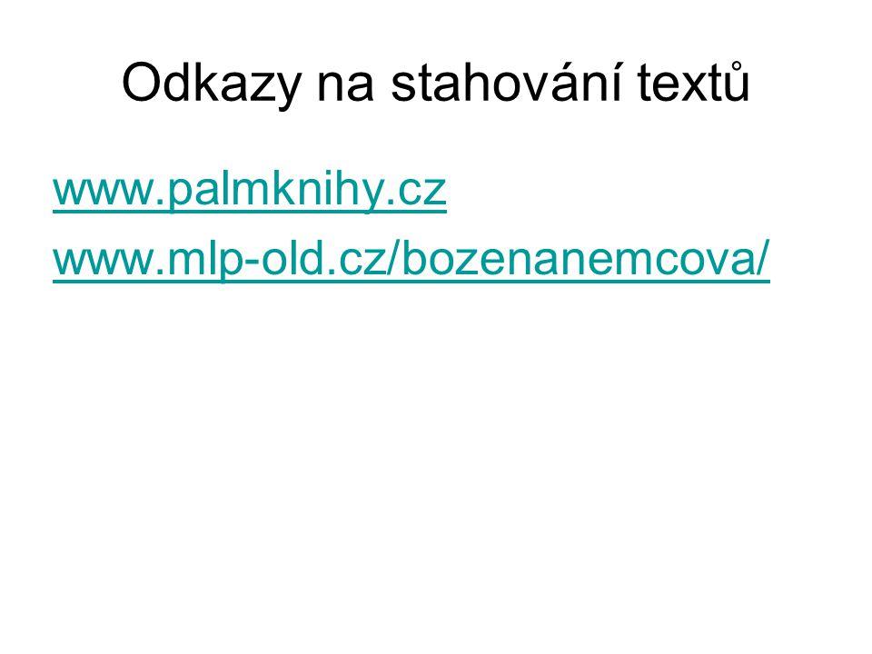 Odkazy na stahování textů www.palmknihy.cz www.mlp-old.cz/bozenanemcova/