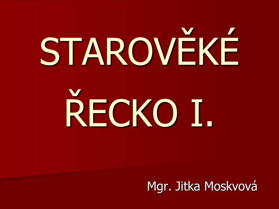 STAROVĚKÉ ŘECKO I. Mgr. Jitka Moskvová