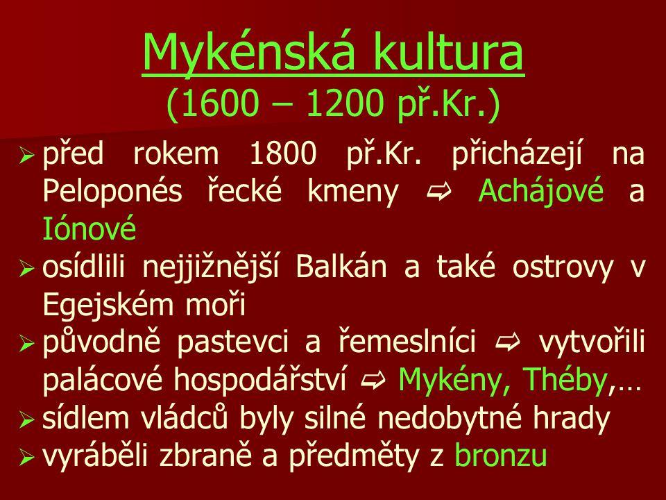 Mykénská kultura (1600 – 1200 př.Kr.)   před rokem 1800 př.Kr. přicházejí na Peloponés řecké kmeny  Achájové a Iónové   osídlili nejjižnější Balk