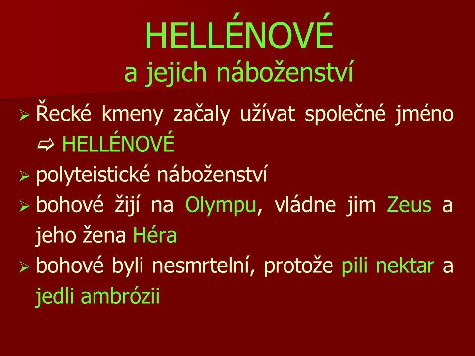HELLÉNOVÉ a jejich náboženství   Řecké kmeny začaly užívat společné jméno  HELLÉNOVÉ   polyteistické náboženství   bohové žijí na Olympu, vládn
