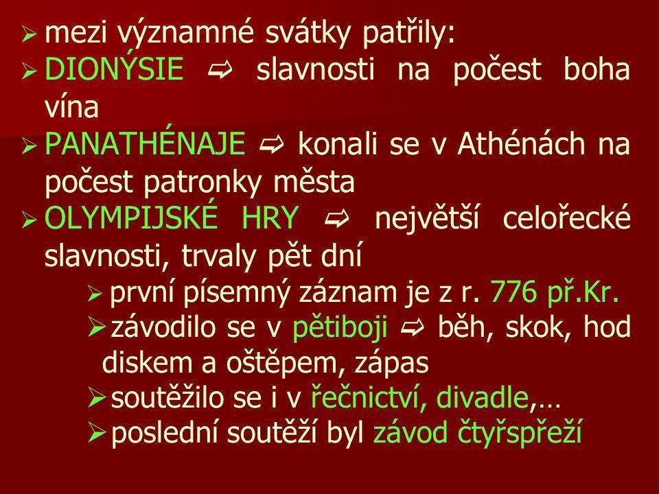   mezi významné svátky patřily:   DIONÝSIE  slavnosti na počest boha vína   PANATHÉNAJE  konali se v Athénách na počest patronky města   OLY