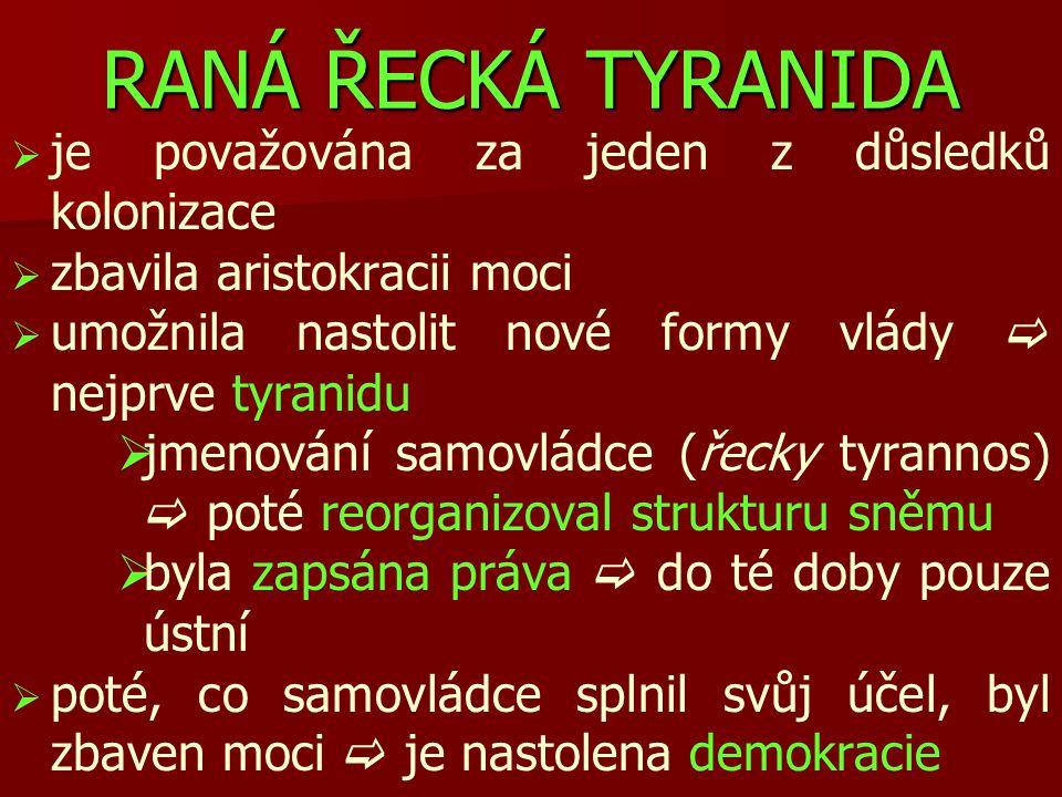 RANÁ ŘECKÁ TYRANIDA   je považována za jeden z důsledků kolonizace   zbavila aristokracii moci   umožnila nastolit nové formy vlády  nejprve ty