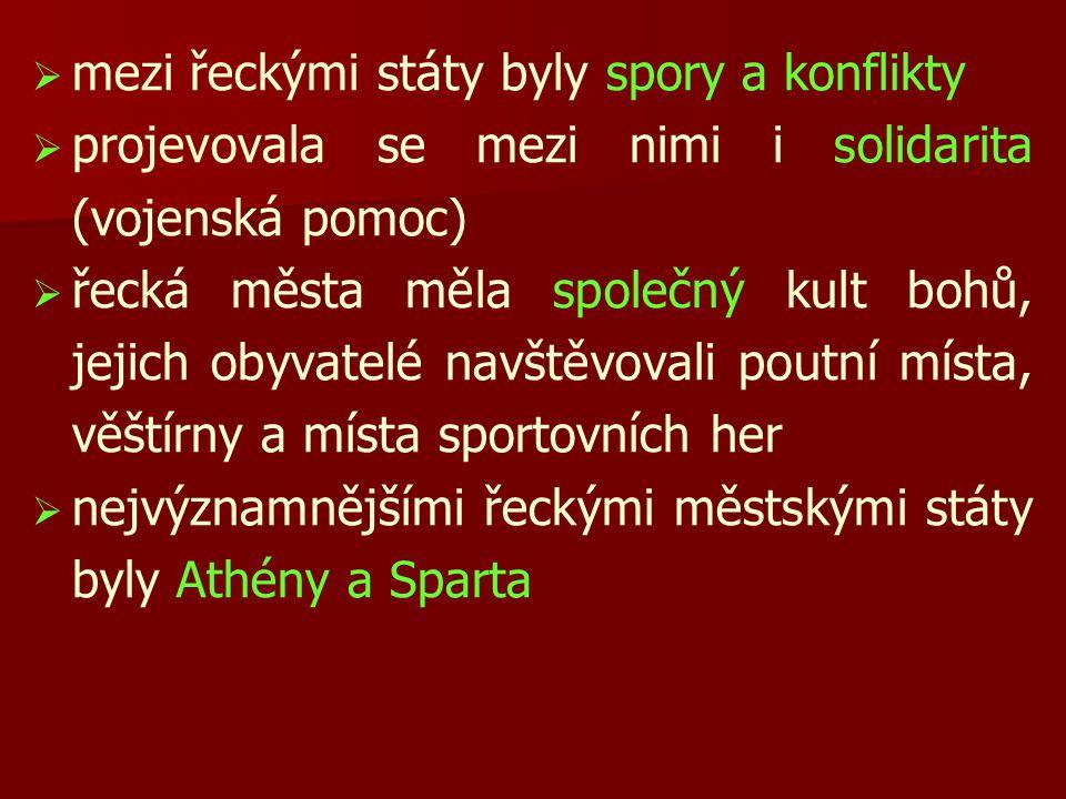   mezi řeckými státy byly spory a konflikty   projevovala se mezi nimi i solidarita (vojenská pomoc)   řecká města měla společný kult bohů, jeji