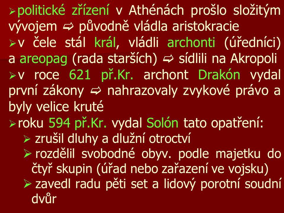   politické zřízení v Athénách prošlo složitým vývojem  původně vládla aristokracie   v čele stál král, vládli archonti (úředníci) a areopag (rad