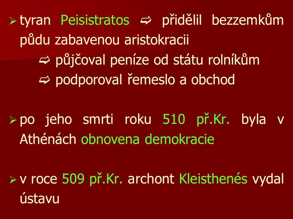   tyran Peisistratos  přidělil bezzemkům půdu zabavenou aristokracii  půjčoval peníze od státu rolníkům  podporoval řemeslo a obchod   po jeho