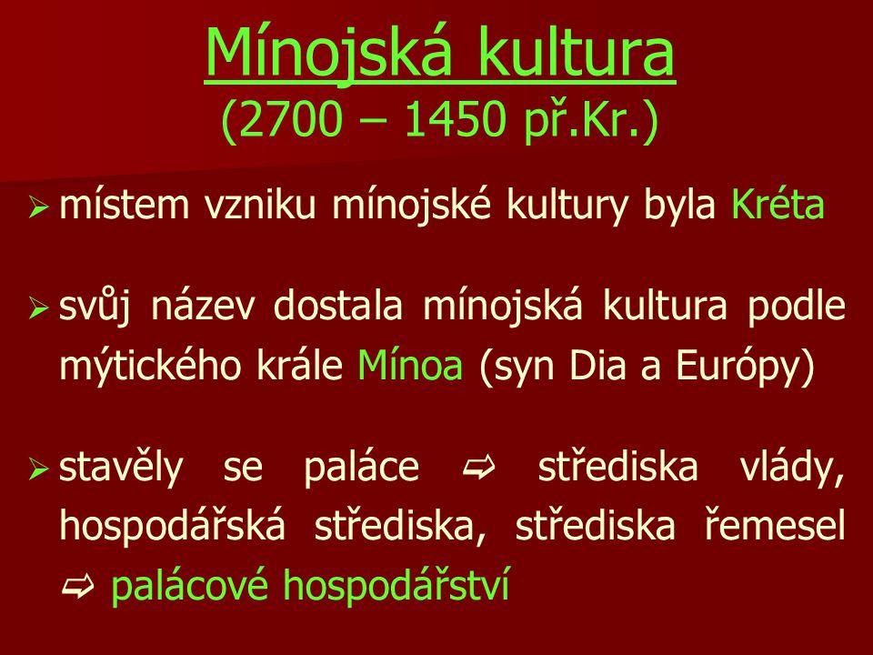 Mínojská kultura (2700 – 1450 př.Kr.)   místem vzniku mínojské kultury byla Kréta   svůj název dostala mínojská kultura podle mýtického krále Míno
