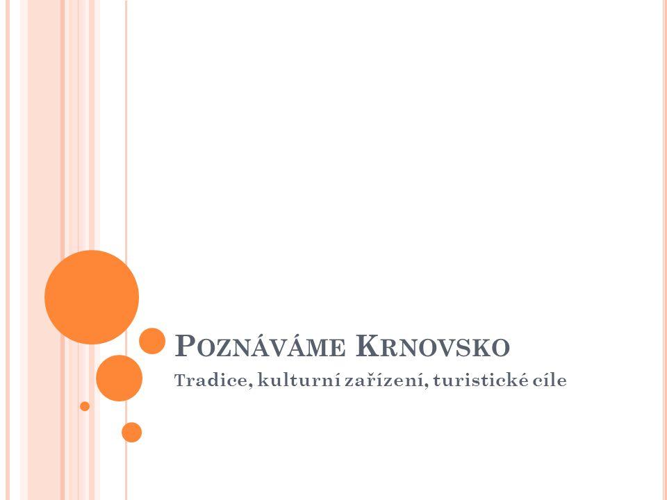 P OZNÁVÁME K RNOVSKO T radice, kulturní zařízení, turistické cíle