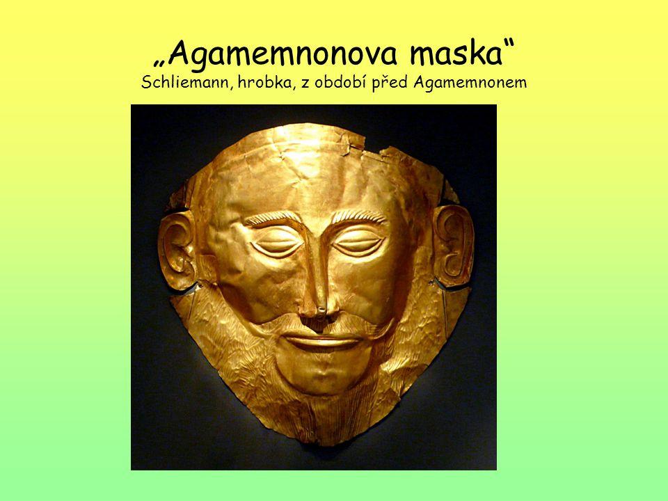 """Agamemnonova maska"" Schliemann, hrobka, z období před Agamemnonem"