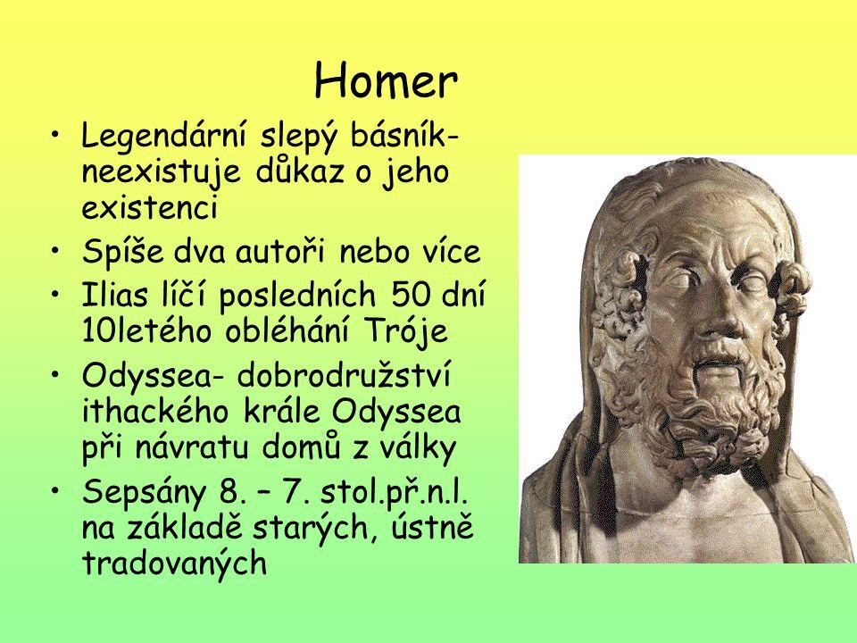 Homer Legendární slepý básník- neexistuje důkaz o jeho existenci Spíše dva autoři nebo více Ilias líčí posledních 50 dní 10letého obléhání Tróje Odyss