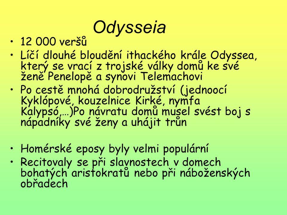 Odysseia 12 000 veršů Líčí dlouhé bloudění ithackého krále Odyssea, který se vrací z trojské války domů ke své ženě Penelopě a synovi Telemachovi Po c