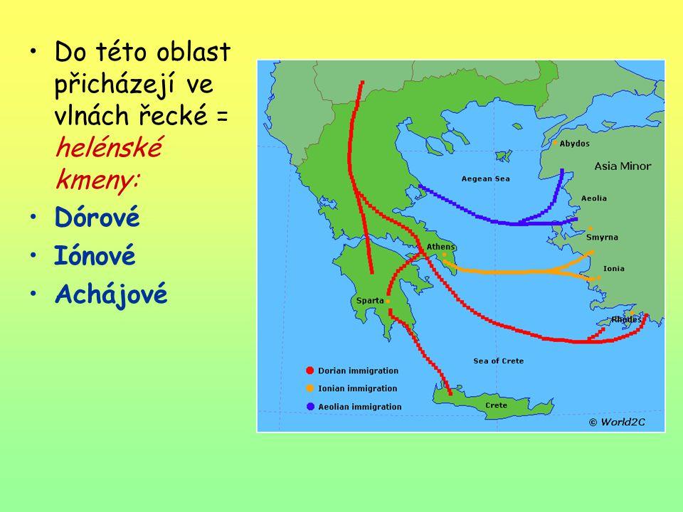Do této oblast přicházejí ve vlnách řecké = helénské kmeny: Dórové Iónové Achájové