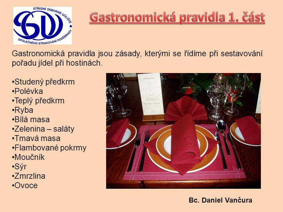 Gastronomická pravidla jsou zásady, kterými se řídíme při sestavování pořadu jídel při hostinách. Studený předkrm Polévka Teplý předkrm Ryba Bílá masa