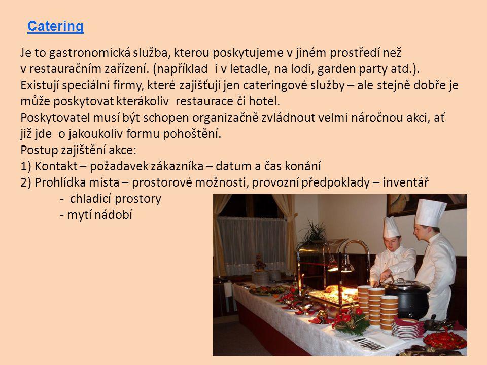 Catering Je to gastronomická služba, kterou poskytujeme v jiném prostředí než v restauračním zařízení. (například i v letadle, na lodi, garden party a