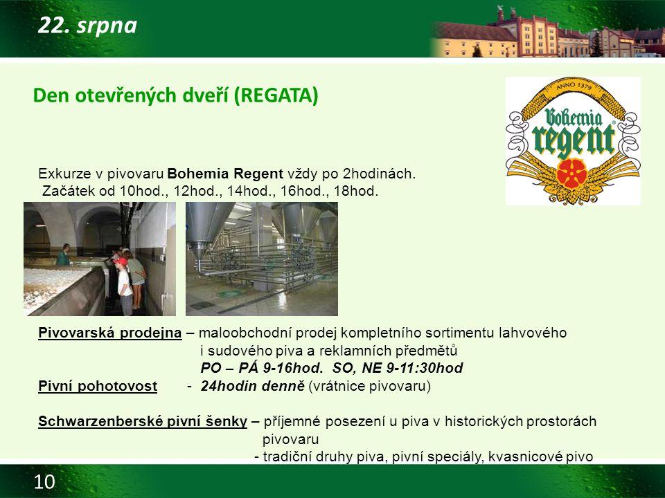 10 22. srpna Den otevřených dveří (REGATA) Exkurze v pivovaru Bohemia Regent vždy po 2hodinách. Začátek od 10hod., 12hod., 14hod., 16hod., 18hod. Pivo