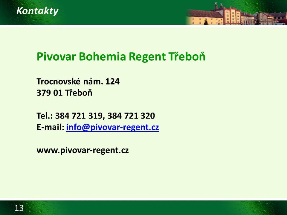 13 Kontakty Pivovar Bohemia Regent Třeboň Trocnovské nám. 124 379 01 Třeboň Tel.: 384 721 319, 384 721 320 E-mail: info@pivovar-regent.czinfo@pivovar-