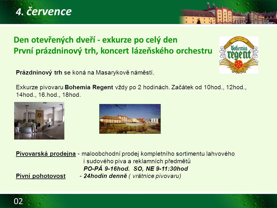 02 4. července Den otevřených dveří - exkurze po celý den První prázdninový trh, koncert lázeňského orchestru Prázdninový trh se koná na Masarykově ná