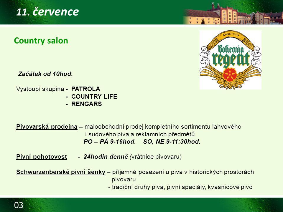 03 11. července Country salon Začátek od 10hod. Vystoupí skupina - PATROLA - COUNTRY LIFE - RENGARS Pivovarská prodejna – maloobchodní prodej kompletn
