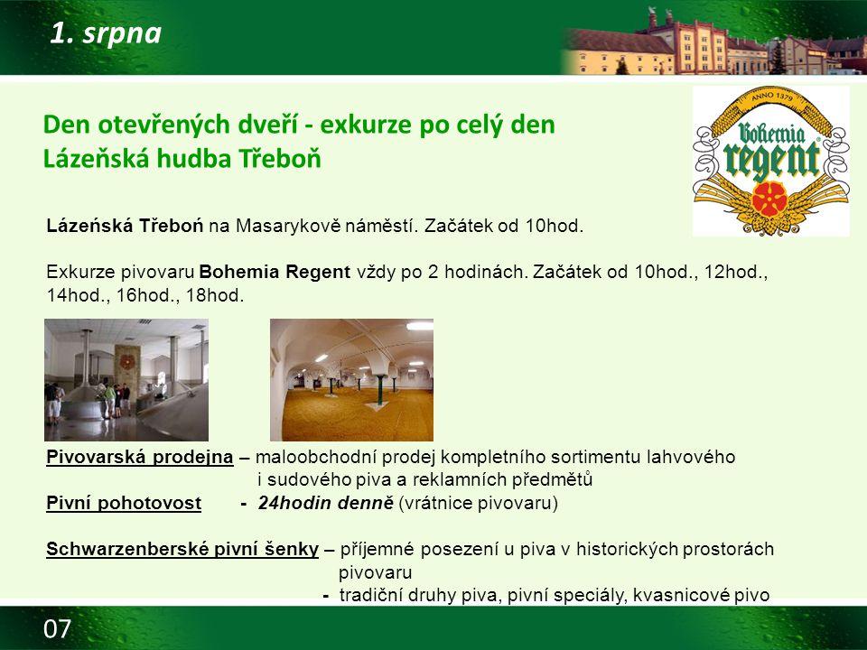07 1. srpna Den otevřených dveří - exkurze po celý den Lázeňská hudba Třeboň Lázeńská Třeboń na Masarykově náměstí. Začátek od 10hod. Exkurze pivovaru