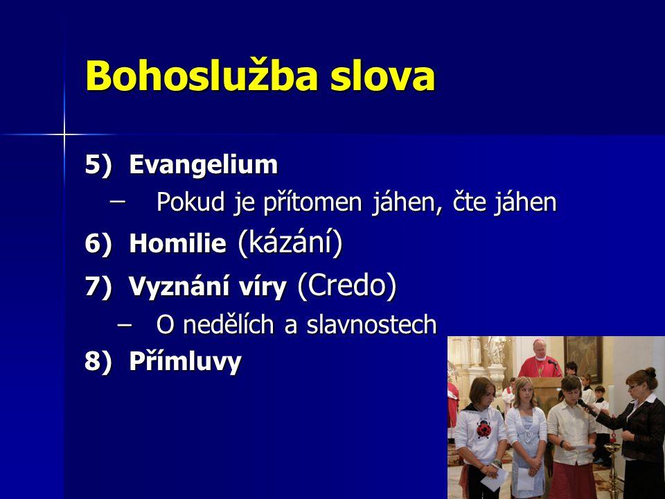 Bohoslužba slova 5)Evangelium ̶ Pokud je přítomen jáhen, čte jáhen 6)Homilie (kázání) 7)Vyznání víry (Credo) –O nedělích a slavnostech 8)Přímluvy