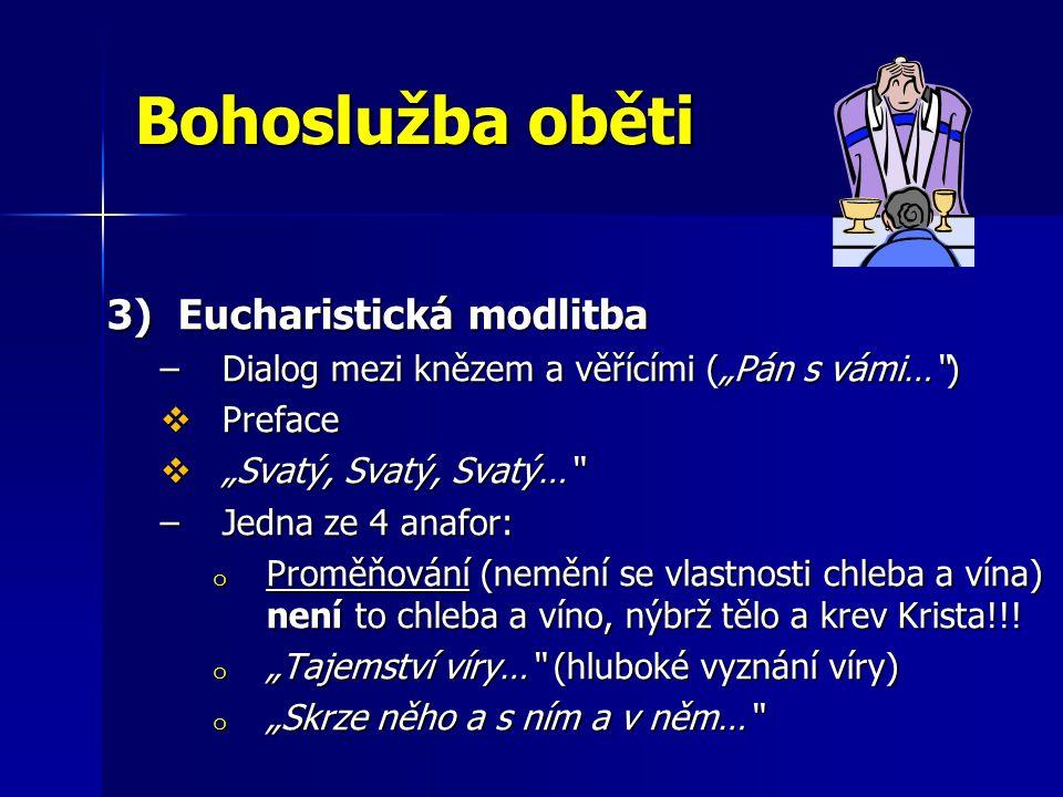 """Bohoslužba oběti 3)Eucharistická modlitba –Dialog mezi knězem a věřícími (""""Pán s vámi…"""")  Preface  """"Svatý, Svatý, Svatý…"""" –Jedna ze 4 anafor: o Prom"""