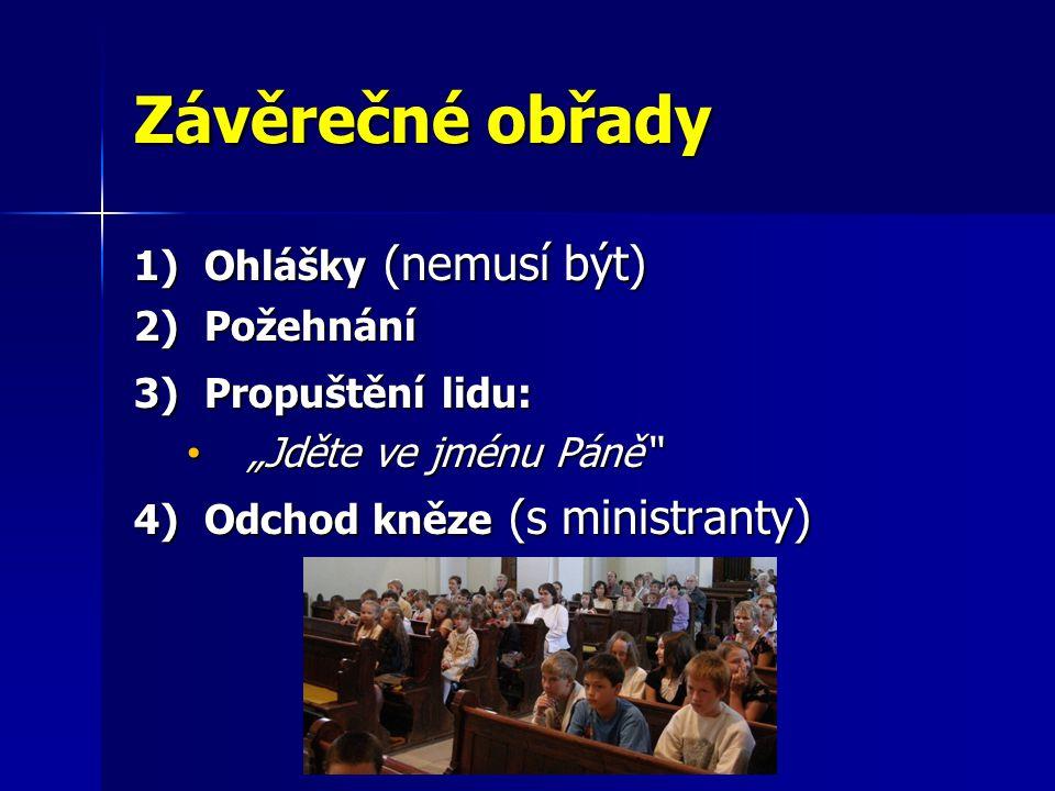 """Závěrečné obřady 1)Ohlášky (nemusí být) 2)Požehnání 3)Propuštění lidu: """"Jděte ve jménu Páně"""" """"Jděte ve jménu Páně"""" 4)Odchod kněze (s ministranty)"""
