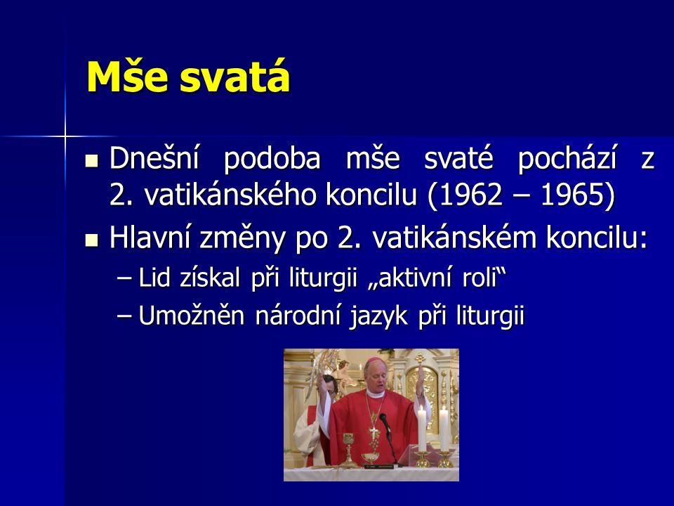 Mše svatá Dnešní podoba mše svaté pochází z 2. vatikánského koncilu (1962 – 1965) Dnešní podoba mše svaté pochází z 2. vatikánského koncilu (1962 – 19