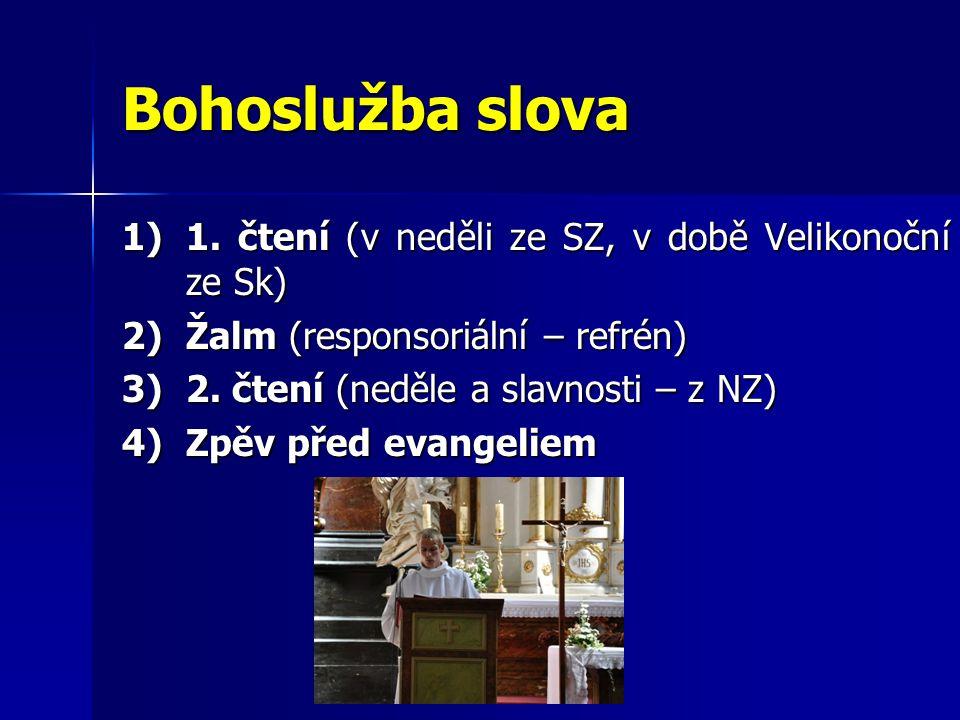 Bohoslužba slova 1)1. čtení (v neděli ze SZ, v době Velikonoční ze Sk) 2)Žalm (responsoriální – refrén) 3)2. čtení (neděle a slavnosti – z NZ) 4)Zpěv
