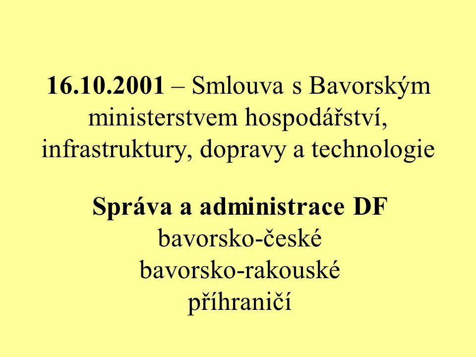 16.10.2001 – Smlouva s Bavorským ministerstvem hospodářství, infrastruktury, dopravy a technologie Správa a administrace DF bavorsko-české bavorsko-rakouské příhraničí