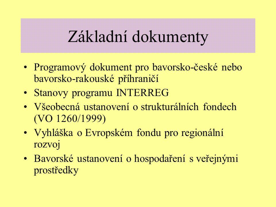 Základní dokumenty Programový dokument pro bavorsko-české nebo bavorsko-rakouské příhraničí Stanovy programu INTERREG Všeobecná ustanovení o strukturálních fondech (VO 1260/1999) Vyhláška o Evropském fondu pro regionální rozvoj Bavorské ustanovení o hospodaření s veřejnými prostředky