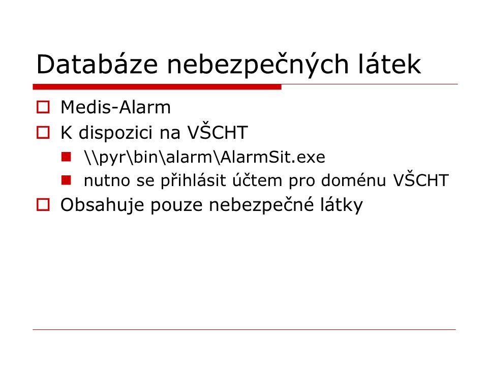 Databáze nebezpečných látek  Medis-Alarm  K dispozici na VŠCHT \\pyr\bin\alarm\AlarmSit.exe nutno se přihlásit účtem pro doménu VŠCHT  Obsahuje pou