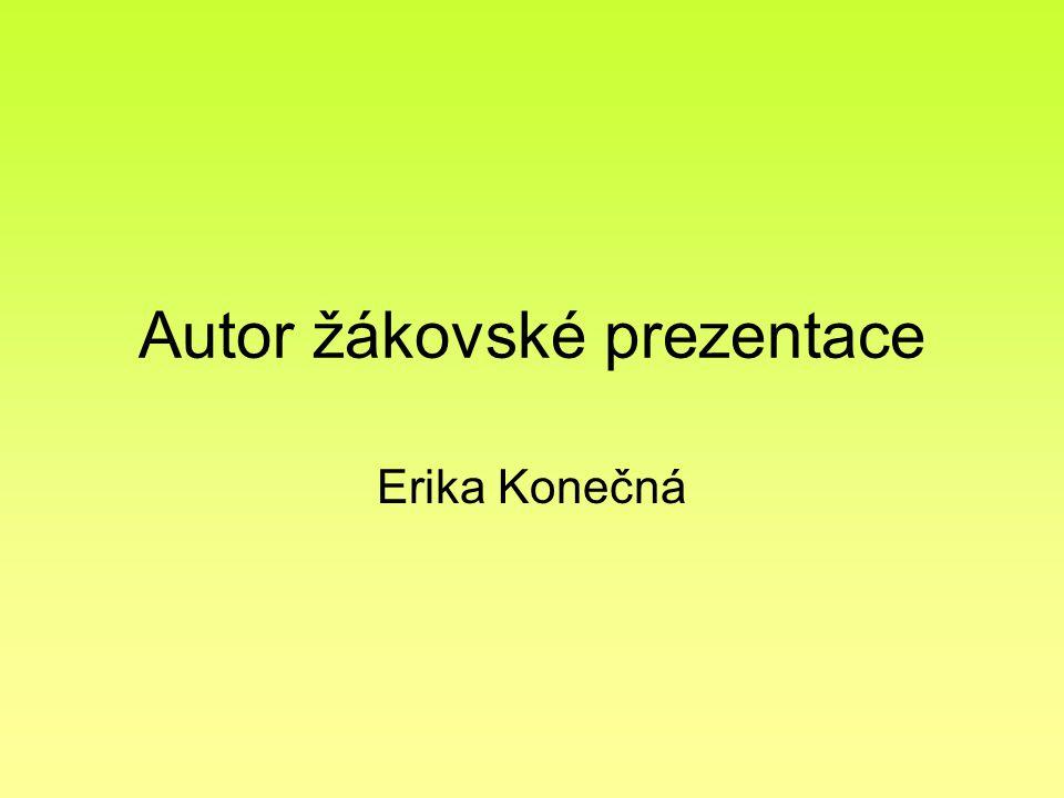 Autor žákovské prezentace Erika Konečná