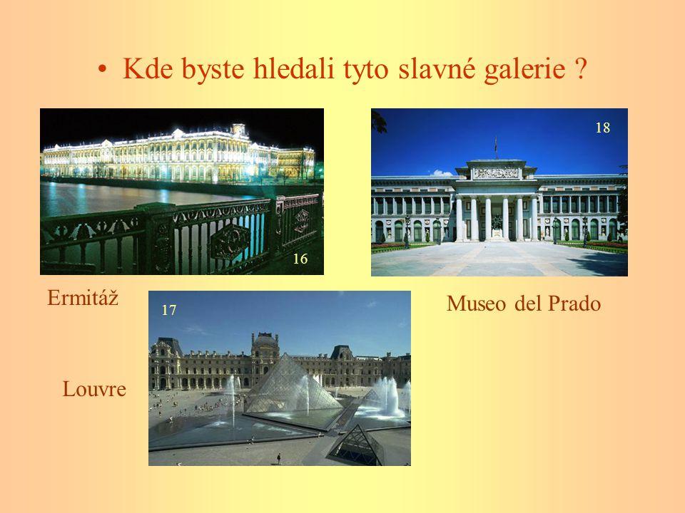 Kde byste hledali tyto slavné galerie ? 16 Ermitáž 17 Louvre 18 Museo del Prado