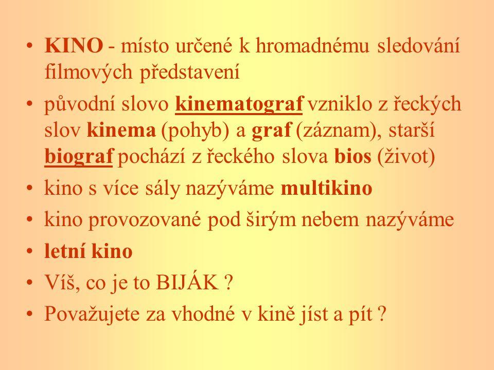 KINO - místo určené k hromadnému sledování filmových představení původní slovo kinematograf vzniklo z řeckých slov kinema (pohyb) a graf (záznam), sta