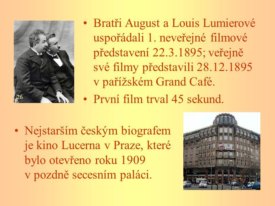 Bratři August a Louis Lumierové uspořádali 1. neveřejné filmové představení 22.3.1895; veřejně své filmy představili 28.12.1895 v pařížském Grand Café