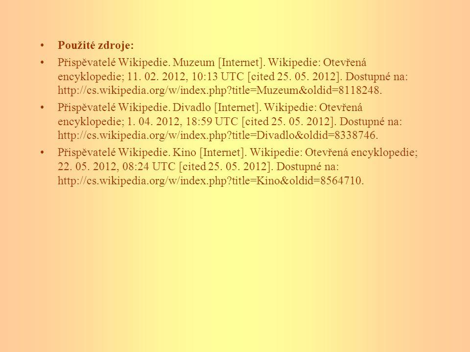 Použité zdroje: Přispěvatelé Wikipedie. Muzeum [Internet]. Wikipedie: Otevřená encyklopedie; 11. 02. 2012, 10:13 UTC [cited 25. 05. 2012]. Dostupné na