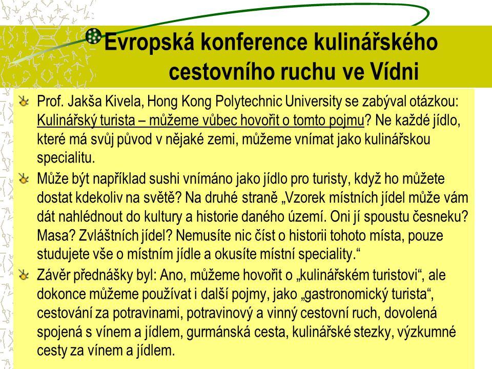 Evropská konference kulinářského cestovního ruchu ve Vídni Prof. Jakša Kivela, Hong Kong Polytechnic University se zabýval otázkou: Kulinářský turista