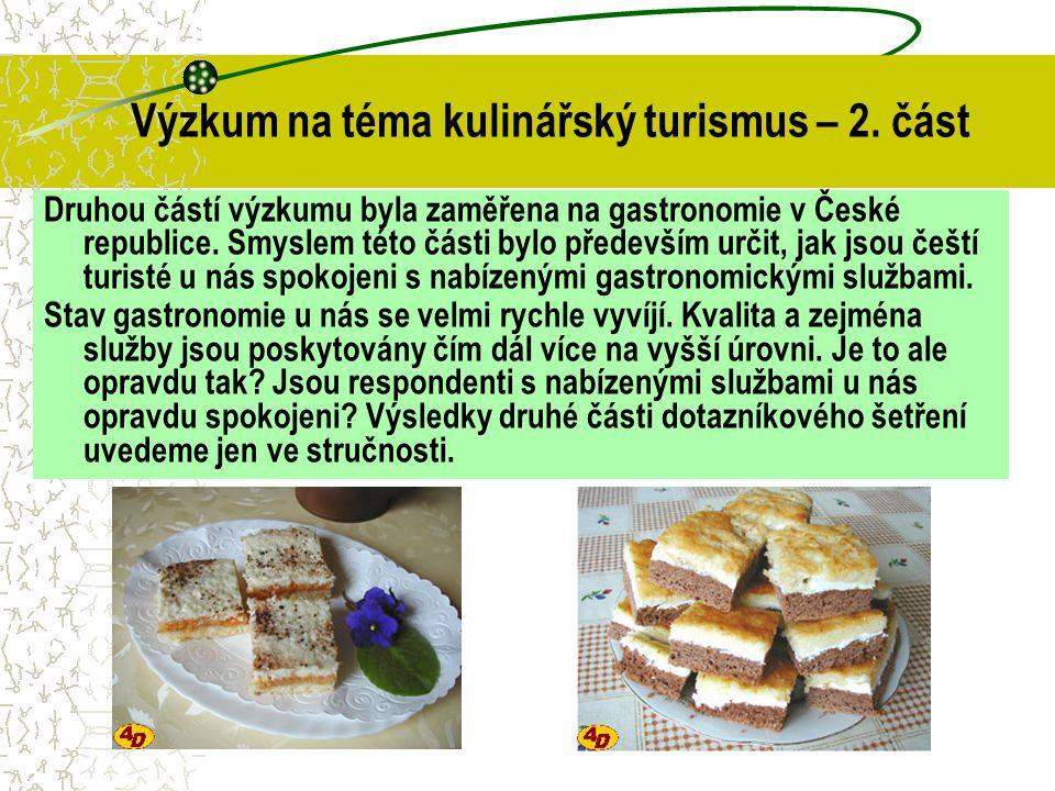 Druhou částí výzkumu byla zaměřena na gastronomie v České republice. Smyslem této části bylo především určit, jak jsou čeští turisté u nás spokojeni s