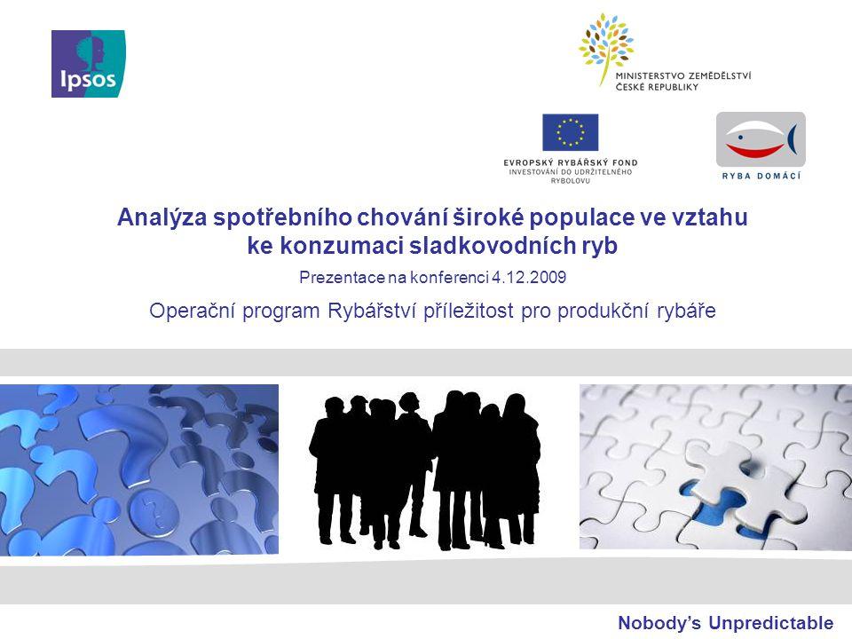 Nobody's Unpredictable Analýza spotřebního chování široké populace ve vztahu ke konzumaci sladkovodních ryb Prezentace na konferenci 4.12.2009 Operačn