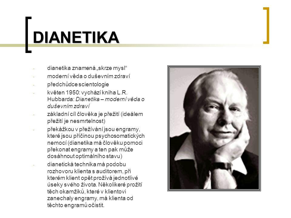 """DIANETIKA - dianetika znamená """"skrze mysl - moderní věda o duševním zdraví - předchůdce scientologie - květen 1950: vychází kniha L.R."""