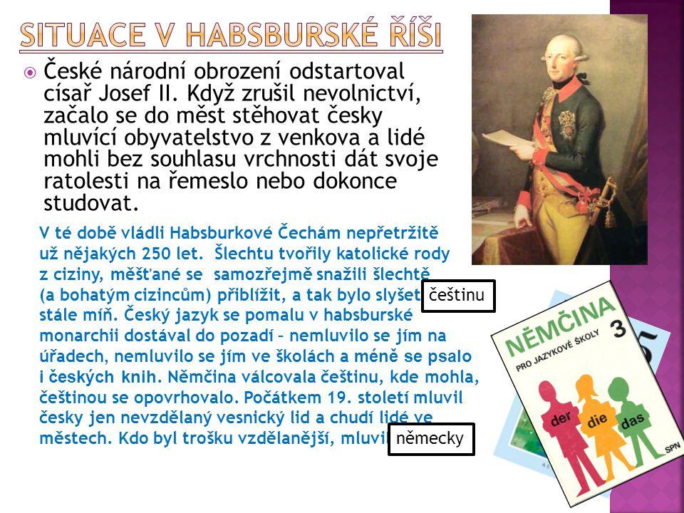 ČČeské národní obrození odstartoval císař Josef II. Když zrušil nevolnictví, začalo se do měst stěhovat česky mluvící obyvatelstvo z venkova a lidé