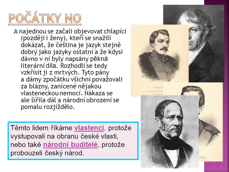 A najednou se začali objevovat chlapíci (později i ženy), kteří se snažili dokázat, že čeština je jazyk stejně dobrý jako jazyky ostatní a že kdysi dá