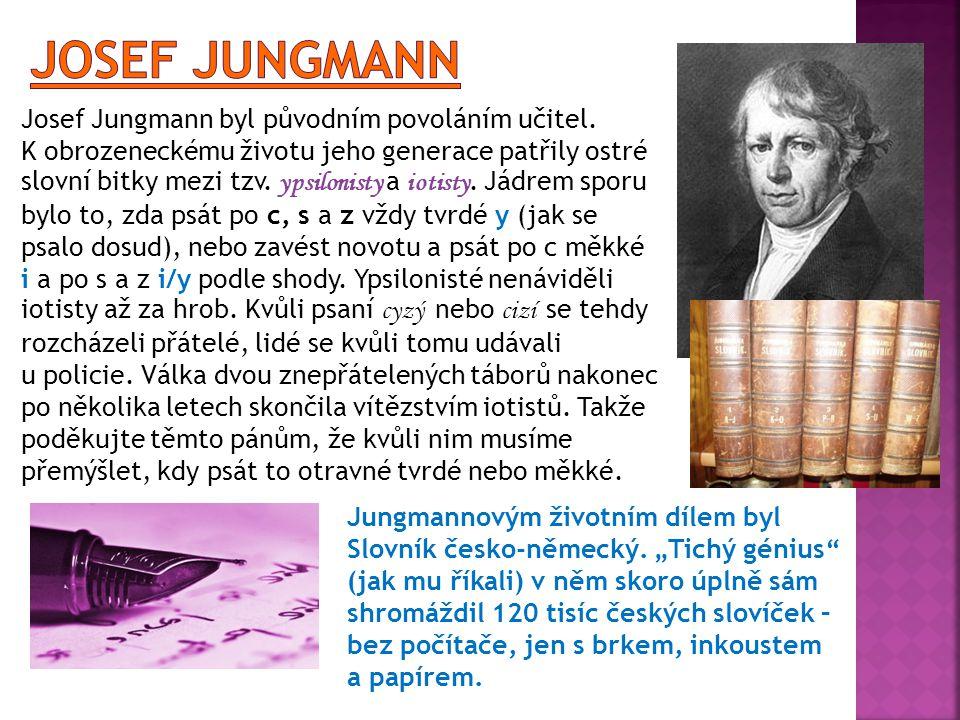 Josef Jungmann byl původním povoláním učitel. K obrozeneckému životu jeho generace patřily ostré slovní bitky mezi tzv. ypsilonisty a i otisty. Jádrem